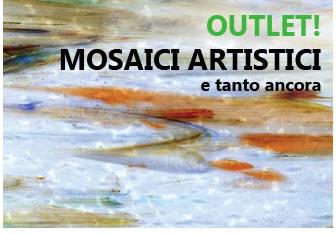 Outlet! Mosaici artistici e tanto altro ....